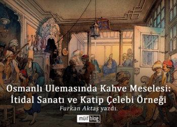 Osmanlı Ulemasında Kahve Meselesi: İtidal Sanatı ve Katip Çelebi Örneği