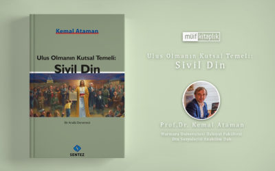 Ulus Olmanın Kutsal Temeli: Sivil Din  I  Prof.Dr. Kemal Ataman