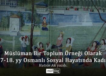 Müslüman Bir Toplum Örneği Olarak 17-18. yy Osmanlı Sosyal Hayatında Kadın