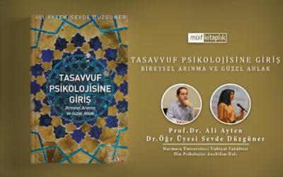 Tasavvuf Psikolojisine Giriş | Prof.Dr. Ali Ayten & Dr. Öğr. Üyesi Sevde Düzgüner