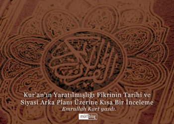 Kur'an'ın Yaratılmışlığı Fikrinin Tarihi ve Siyasi Arka Planı Üzerine Kısa Bir İnceleme