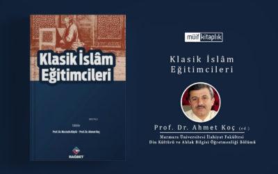 Klasik İslam Eğitimcileri | Prof. Dr. Ahmet Koç (ed.)
