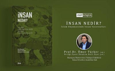 İnsan Nedir? İslam Düşüncesinde İnsan Tasavvurları | Prof. Dr. Ömer Türker, Dr.Öğr.Üyesi İbrahim Halil Üçer (ed.)