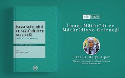 İmam Mâtürîdî ve  Mâtürîdiyye Geleneği | Prof. Dr. Hülya Alper (ed.)