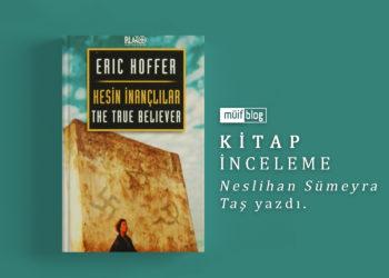 """Eric Hoffer'in """"Kesin İnançlılar"""" Adlı Kitabına Kısa Bir Değerlendirme"""