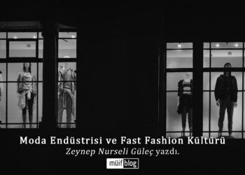 Moda Endüstrisi ve Fast Fashion Kültürü