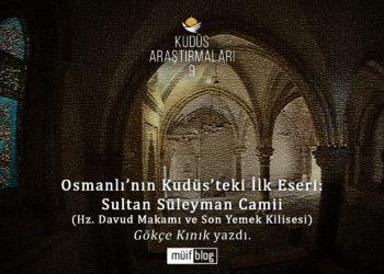 Osmanlı'nın Kudüs'teki İlk Eseri: Sultan Süleyman Camii (Hz. Davud Makamı ve Son Yemek Kilisesi)