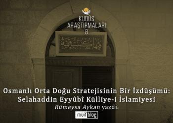 Osmanlı Orta Doğu Stratejisinin Bir İzdüşümü: Selahaddin Eyyûbî Külliye-i İslamiyesi