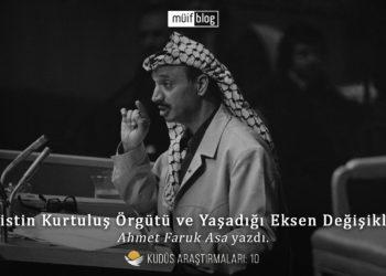 Filistin Kurtuluş Örgütü ve Yaşadığı Eksen Değişikliği