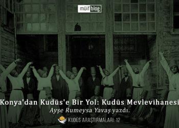 Konya'dan Kudüs'e Bir Yol: Kudüs Mevlevihanesi