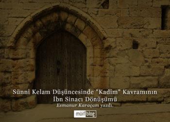 """Sünnî Kelam Düşüncesinde """"Kadîm"""" Kavramının İbn Sinacı Dönüşümü"""