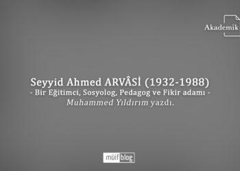 Seyyid Ahmed Arvâsi (1932-1988) – Bir Eğitimci, Sosyolog, Pedagog ve Fikir adamı –