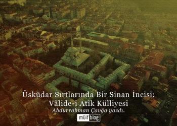 Üsküdar Sırtlarında Bir Sinan İncisi: Vâlide-i Atîk Külliyesi