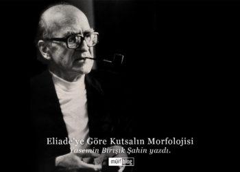 Eliade'ye Göre Kutsalın Morfolojisi