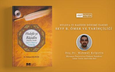 Hulefa-yi Raşidin Dönemi Tarihi – Seyf b. Ömer ve Tarihçiliği | Doç.Dr. Mahmut Kelpetin