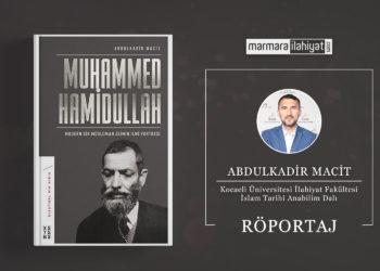 Röportaj | Abdülkadir Macit ile Muhammed Hamidullah Üzerine