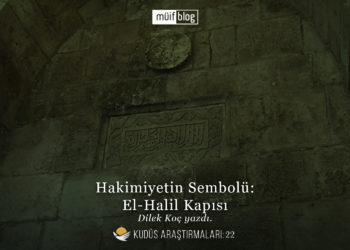 Hakimiyetin Sembolü: El-Halil Kapısı
