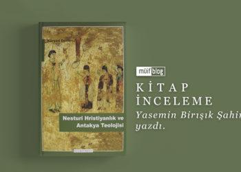 Nesturi Hristiyanlık ve Antakya Teolojisi | Kitap İnceleme