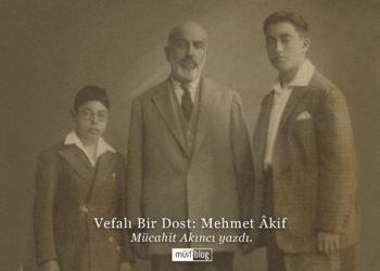 Vefalı Bir Dost: Mehmet Âkif
