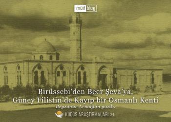 Birüssebi'den Beer Şeva'ya, Güney Filistin'de Kayıp bir Osmanlı Kenti