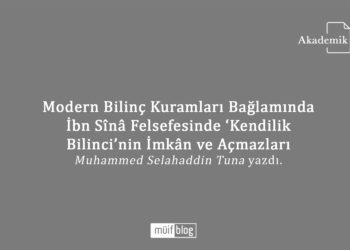 """Modern Bilinç Kuramları Bağlamında İbn Sînâ Felsefesinde """"Kendilik Bilinci""""nin İmkân ve Açmazları"""