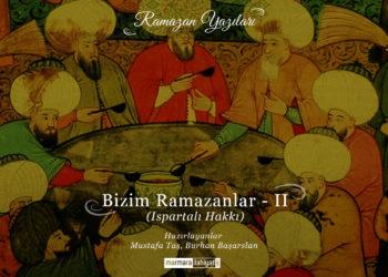 Bizim Ramazanlar – II (Ispartalı Hakkı)