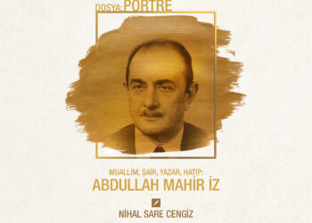 Portre | Muallim, Şair, Yazar, Hatip: Abdullah Mahir İz