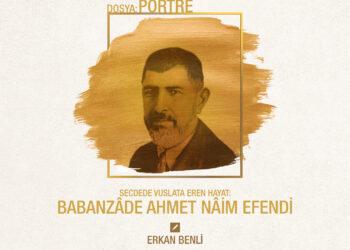 Secdede Vuslata Eren Hayat: Babanzâde Ahmet Nâim Efendi